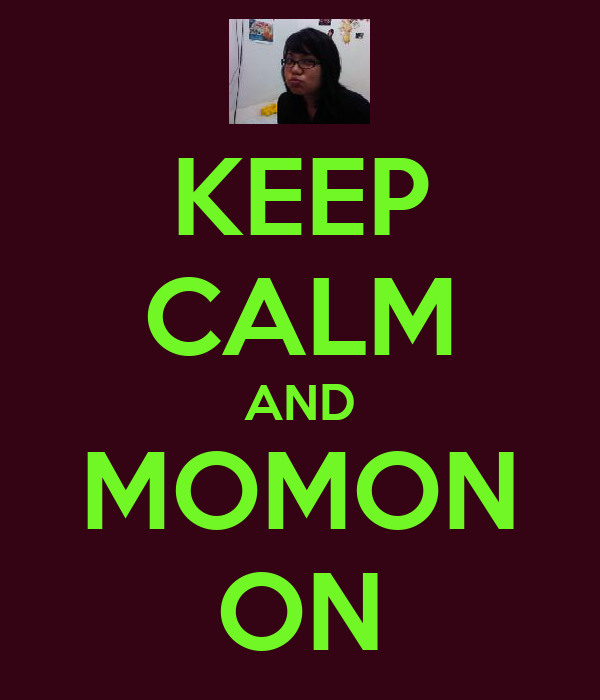 KEEP CALM AND MOMON ON