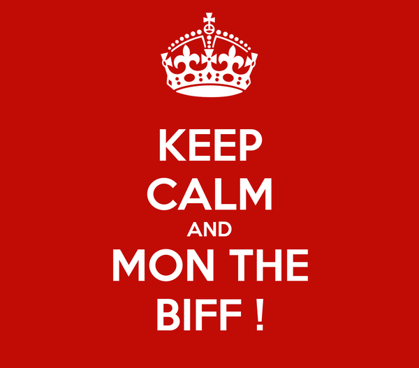 KEEP CALM AND MON THE BIFF !