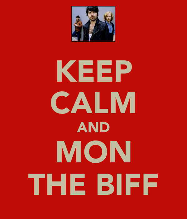 KEEP CALM AND MON THE BIFF