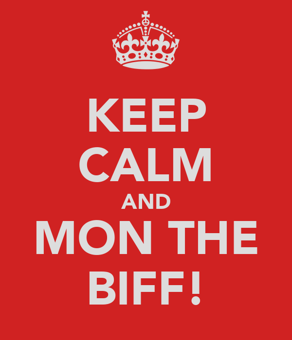 KEEP CALM AND MON THE BIFF!
