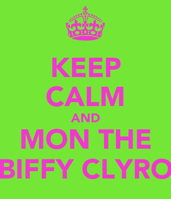 KEEP CALM AND MON THE BIFFY CLYRO