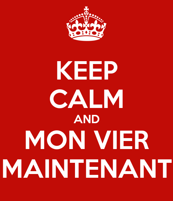 KEEP CALM AND MON VIER MAINTENANT