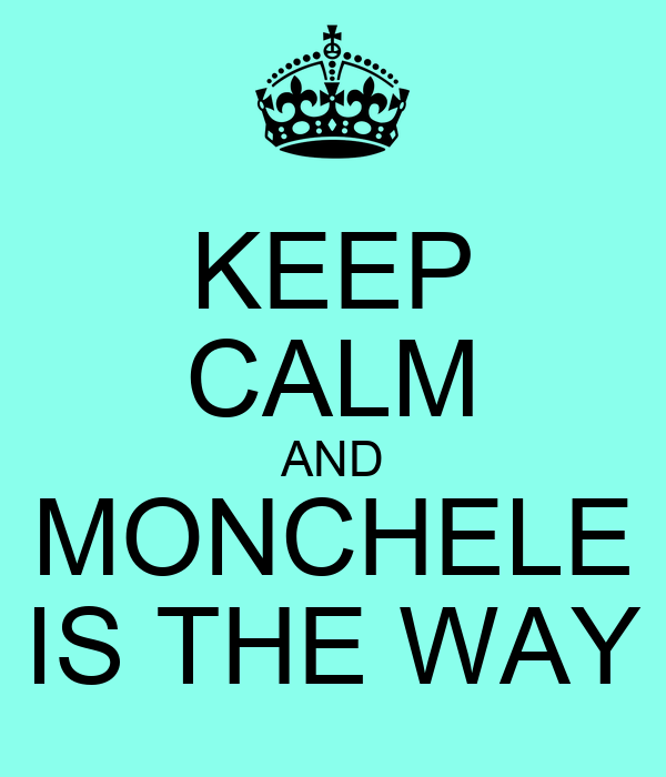 KEEP CALM AND MONCHELE IS THE WAY