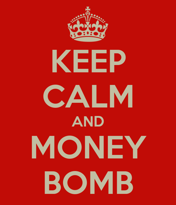 KEEP CALM AND MONEY BOMB