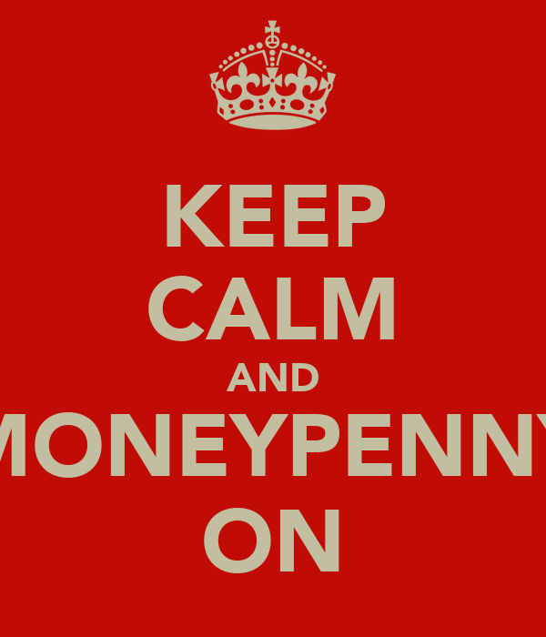 KEEP CALM AND MONEYPENNY ON