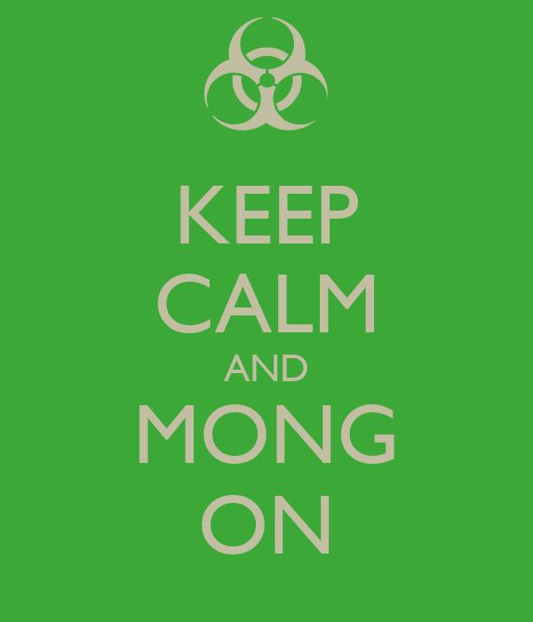 KEEP CALM AND MONG ON