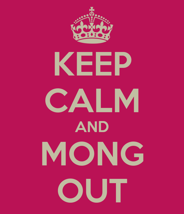 KEEP CALM AND MONG OUT