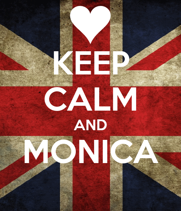 KEEP CALM AND MONICA