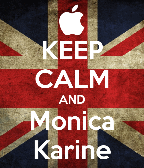KEEP CALM AND Monica Karine
