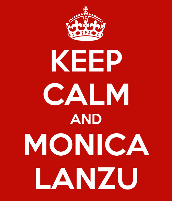 KEEP CALM AND MONICA LANZU