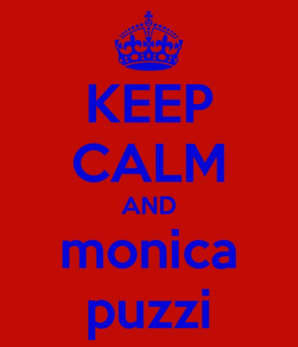 KEEP CALM AND monica puzzi