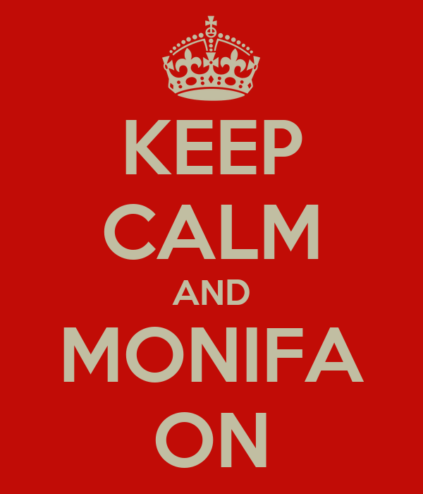 KEEP CALM AND MONIFA ON