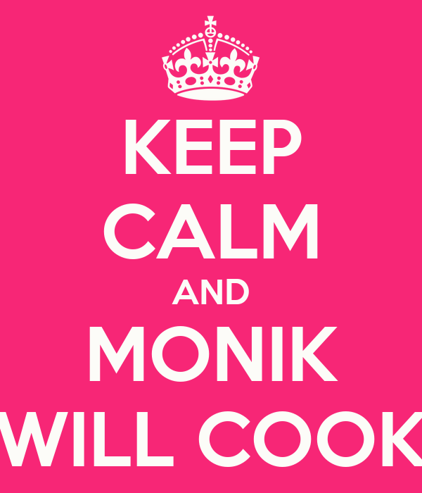 KEEP CALM AND MONIK WILL COOK