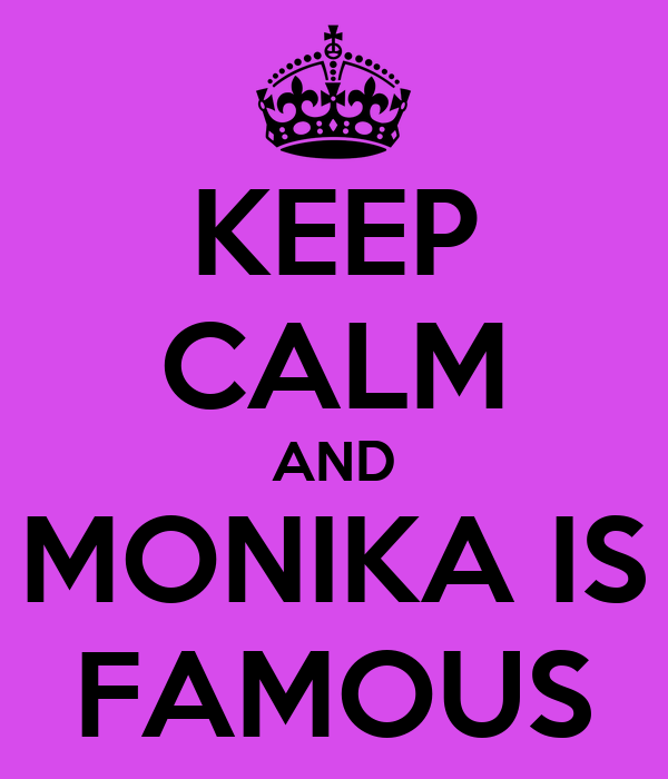 KEEP CALM AND MONIKA IS FAMOUS