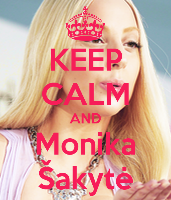 KEEP CALM AND Monika Šakytė