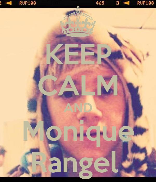 KEEP CALM AND Monique Rangel