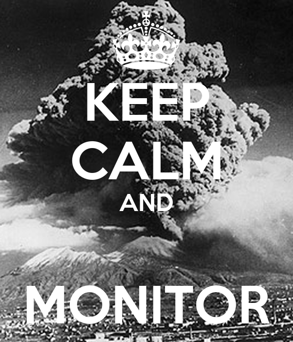 KEEP CALM AND  MONITOR