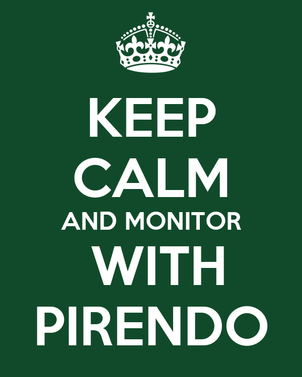 KEEP CALM AND MONITOR  WITH PIRENDO