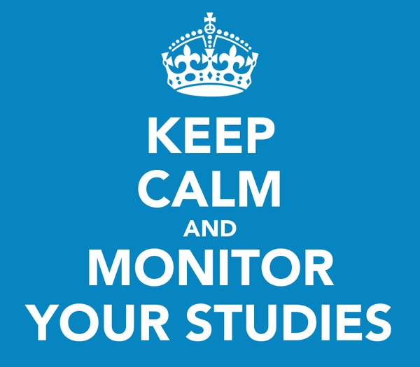 KEEP CALM AND MONITOR YOUR STUDIES