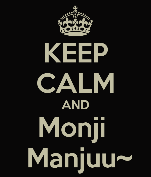 KEEP CALM AND Monji   Manjuu~