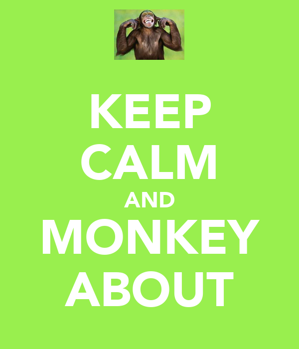 KEEP CALM AND MONKEY ABOUT