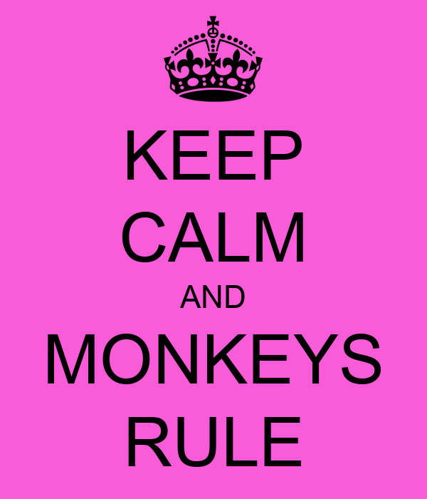 KEEP CALM AND MONKEYS RULE