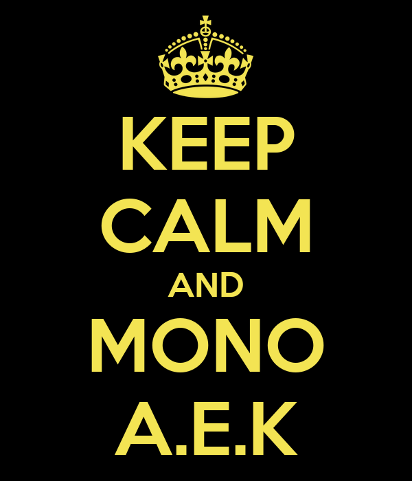 KEEP CALM AND MONO A.E.K
