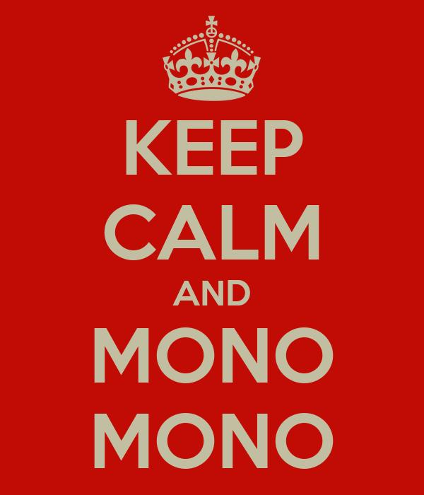 KEEP CALM AND MONO MONO