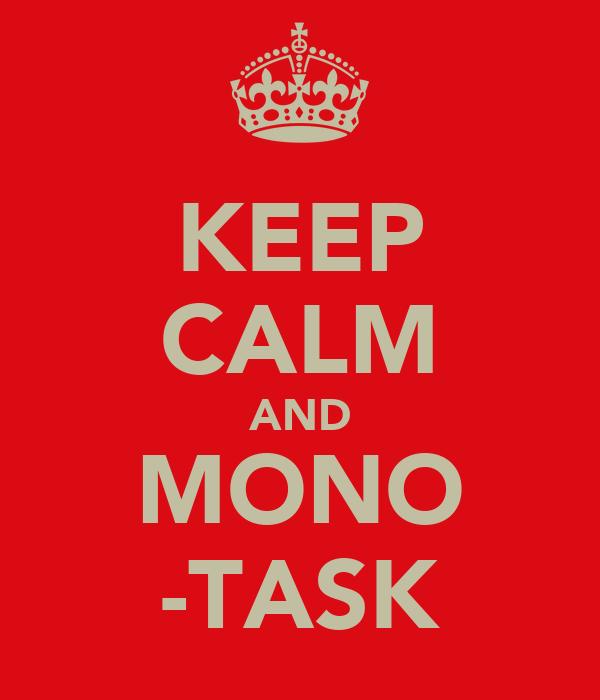 KEEP CALM AND MONO -TASK