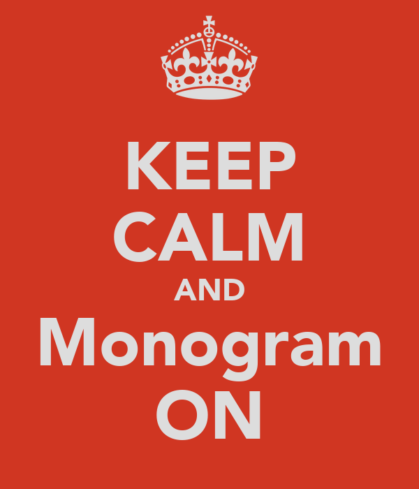KEEP CALM AND Monogram ON
