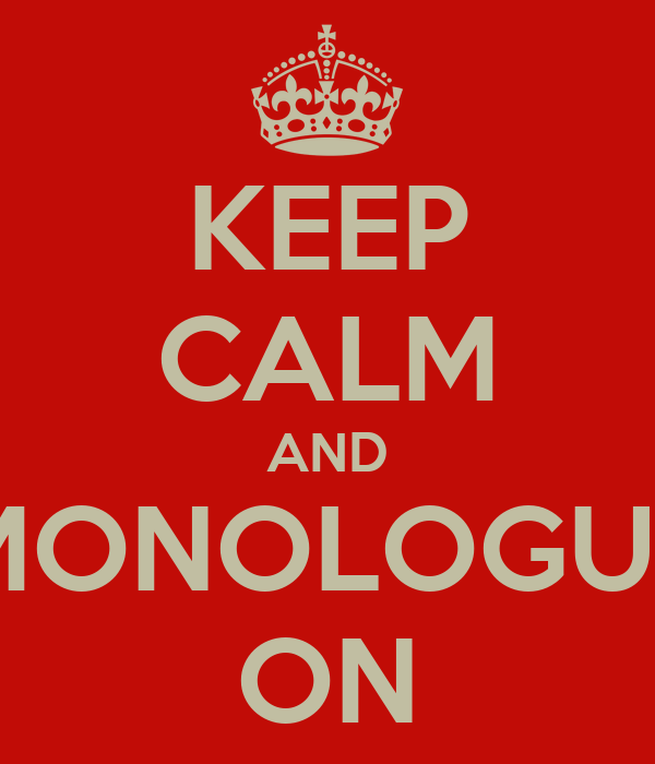 KEEP CALM AND MONOLOGUE ON