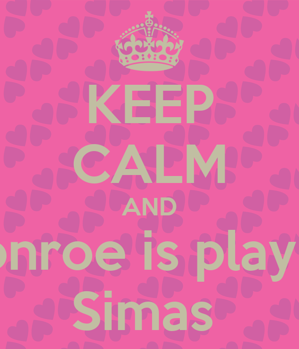 KEEP CALM AND Monroe is playing Simas