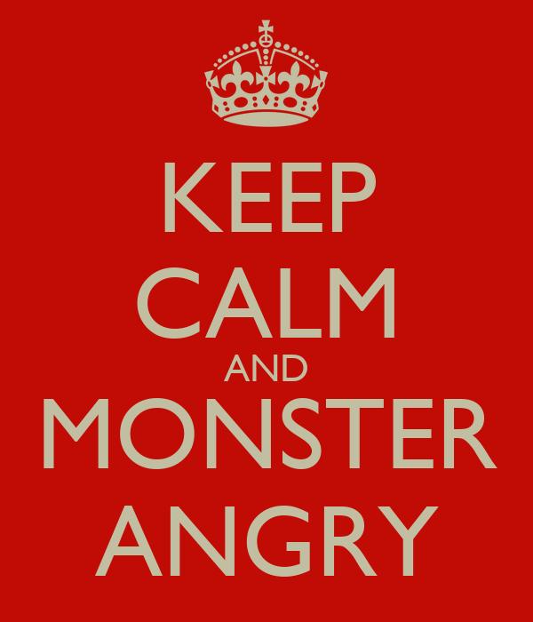 KEEP CALM AND MONSTER ANGRY