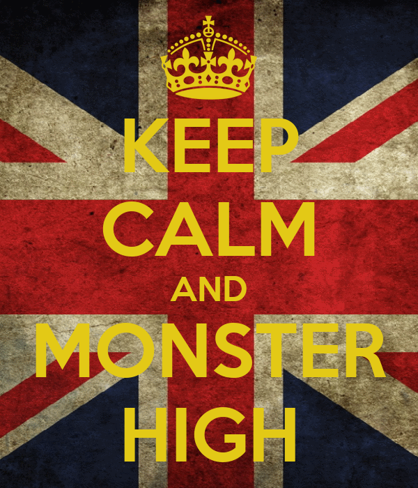 KEEP CALM AND MONSTER HIGH
