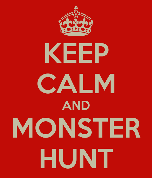 KEEP CALM AND MONSTER HUNT