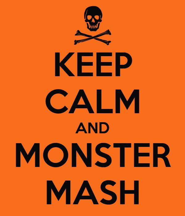 KEEP CALM AND MONSTER MASH