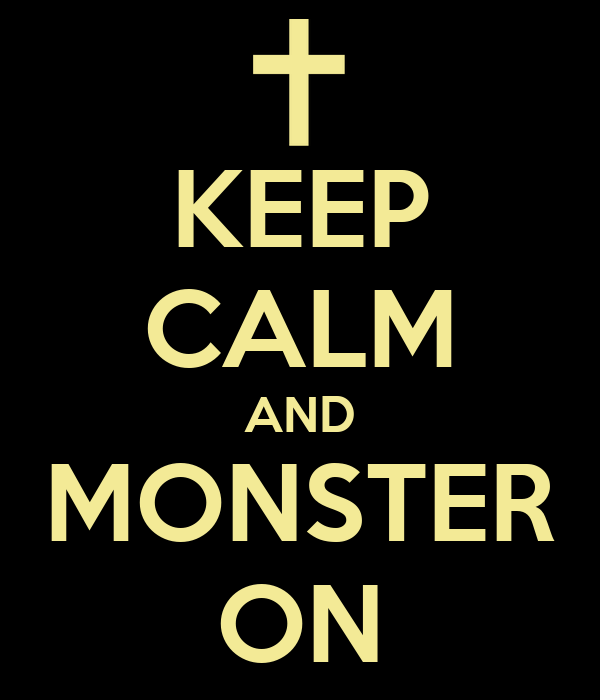 KEEP CALM AND MONSTER ON