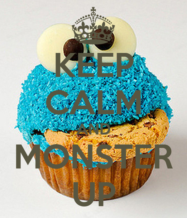 KEEP CALM AND MONSTER UP