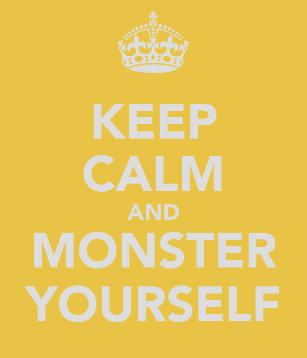 KEEP CALM AND MONSTER YOURSELF