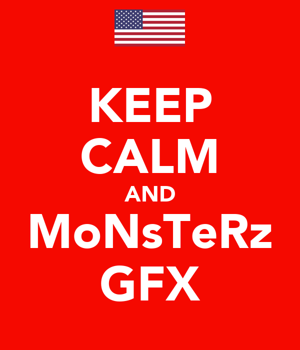 KEEP CALM AND MoNsTeRz GFX