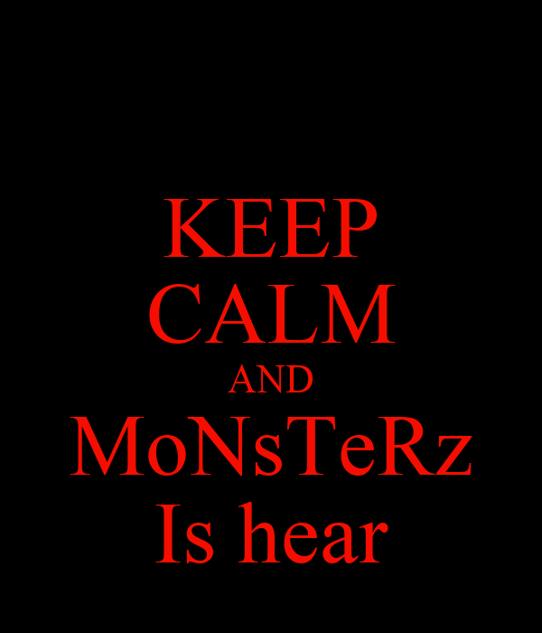 KEEP CALM AND MoNsTeRz Is hear