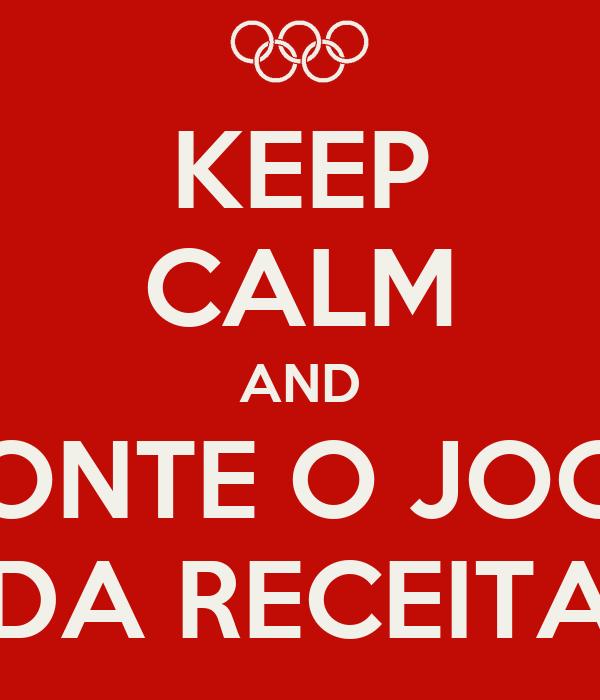 KEEP CALM AND MONTE O JOGO DA RECEITA