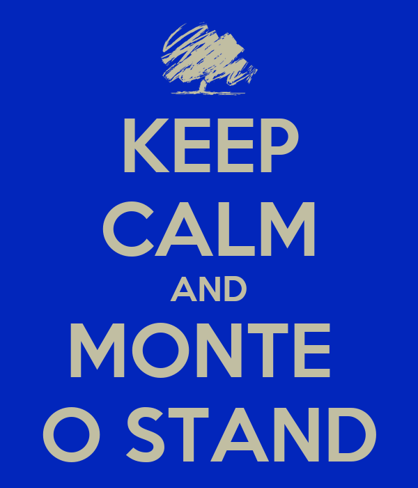 KEEP CALM AND MONTE  O STAND