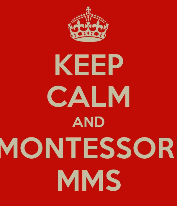 KEEP CALM AND MONTESSORI MMS