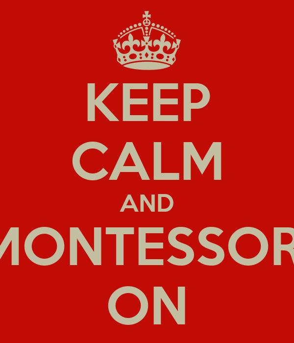 KEEP CALM AND MONTESSORI ON