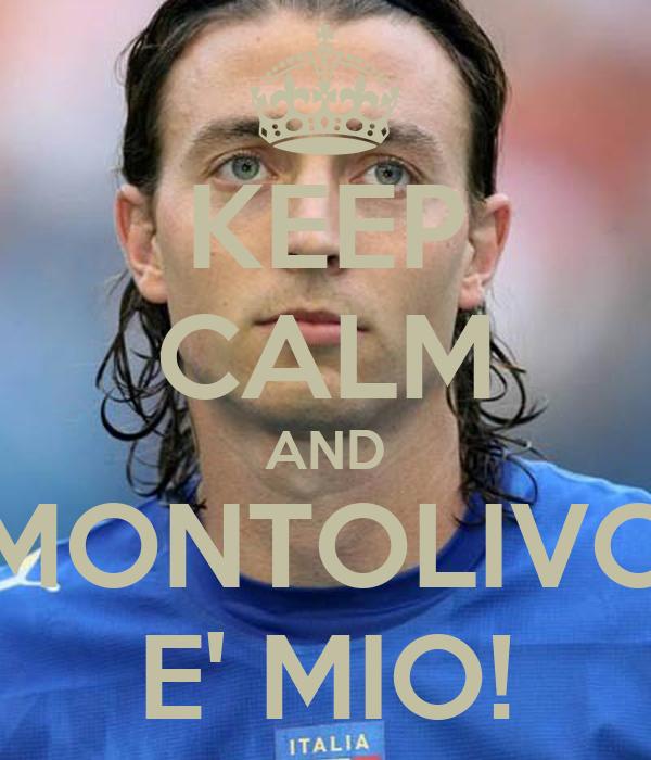 KEEP CALM AND MONTOLIVO E' MIO!