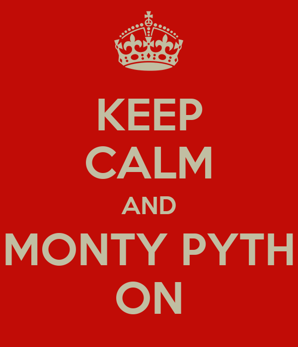 KEEP CALM AND MONTY PYTH ON