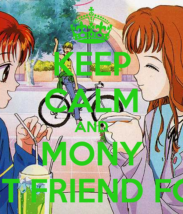 KEEP CALM AND MONY MY BEST FRIEND FOREVER
