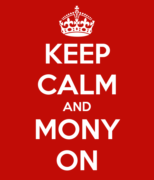 KEEP CALM AND MONY ON