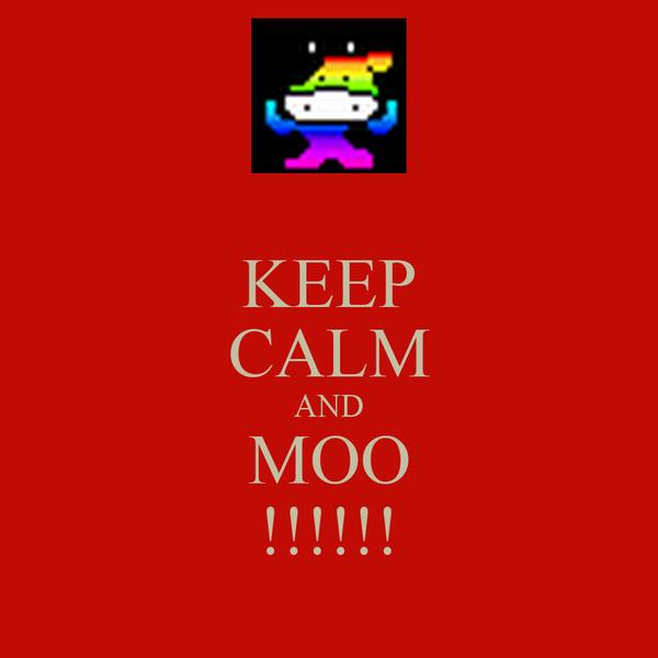 KEEP CALM AND MOO !!!!!!